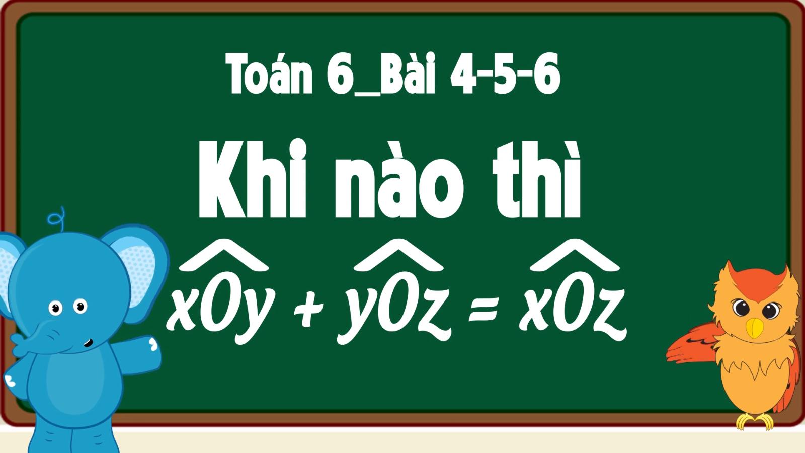 Toán 6 DT STUDY Khi nào thì góc xoy + góc yoz = góc xoz